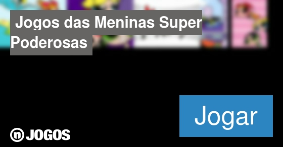 bdb505a67d Jogos das Meninas Super Poderosas - nJogos
